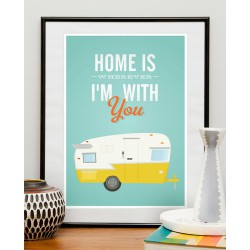 Print Home Is Wherever I'm With You